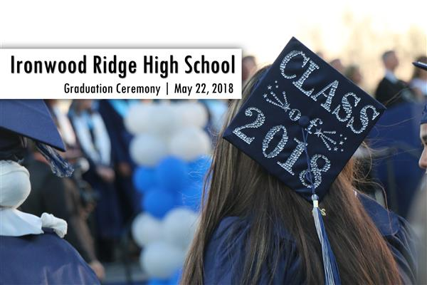 VIDEO: Ironwood Ridge Class of 2018 Graduation